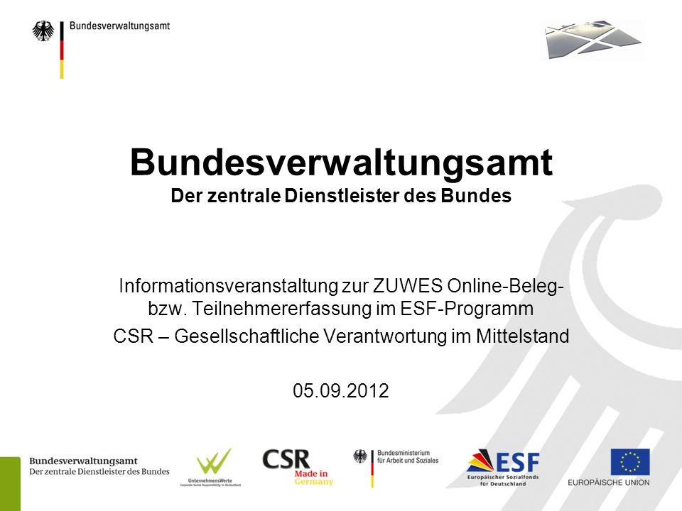 Bundesverwaltungsamt Der zentrale Dienstleister des Bundes Informationsveranstaltung zur ZUWES Online-Beleg- bzw. Teilnehmererfassung im ESF-Programm