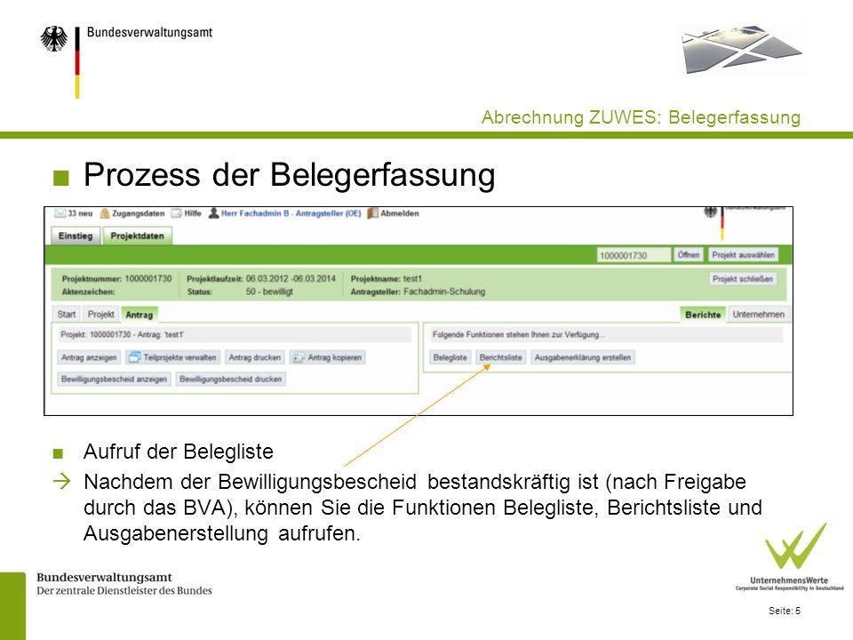Seite: 5 Abrechnung ZUWES: Belegerfassung Prozess der Belegerfassung Aufruf der Belegliste Nachdem der Bewilligungsbescheid bestandskräftig ist (nach