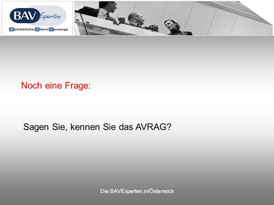 Die.BAVExperten.in/Österreich Noch eine Frage: Sagen Sie, kennen Sie das AVRAG?