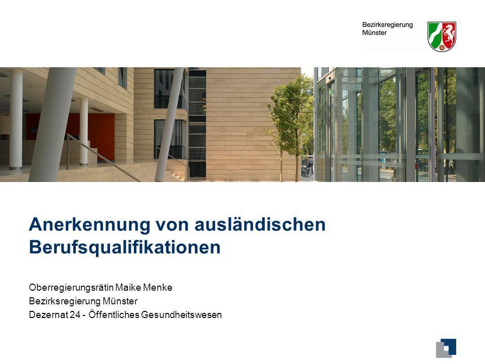 Anerkennung von im Ausland erworbenen Berufsqualifikationen12 Vielen Dank für Ihre Aufmerksamkeit ;-) Maike Menke Bezirksregierung Münster Dezernat 24 maike.menke@brms.nrw.de@brms.nrw.de Tel.