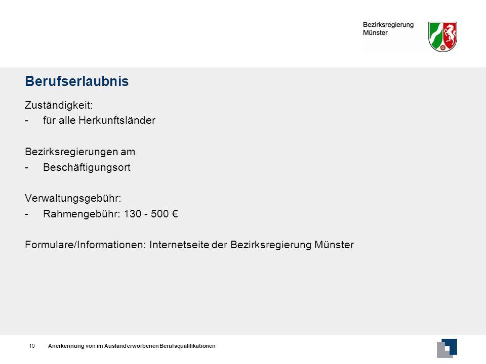 Anerkennung von im Ausland erworbenen Berufsqualifikationen10 Berufserlaubnis Zuständigkeit: - für alle Herkunftsländer Bezirksregierungen am - Beschä