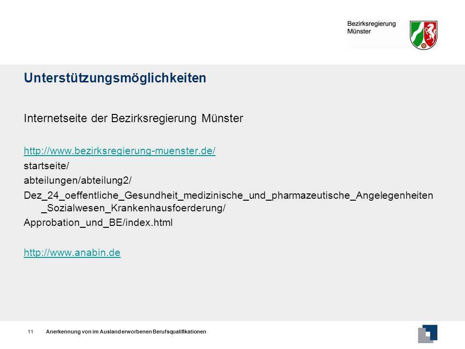 Anerkennung von im Ausland erworbenen Berufsqualifikationen11 Unterstützungsmöglichkeiten Internetseite der Bezirksregierung Münster http://www.bezirk