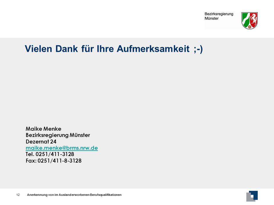 Anerkennung von im Ausland erworbenen Berufsqualifikationen12 Vielen Dank für Ihre Aufmerksamkeit ;-) Maike Menke Bezirksregierung Münster Dezernat 24