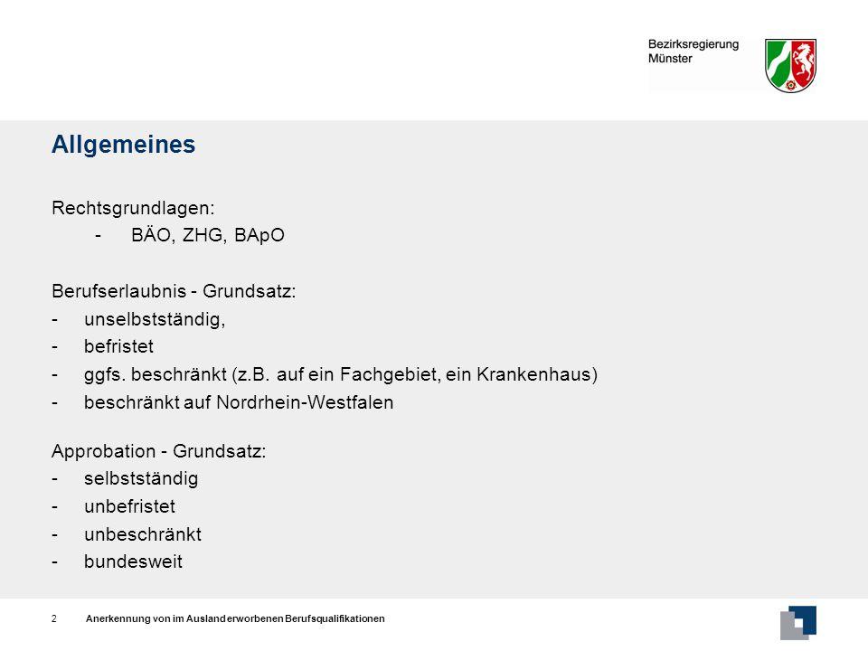 Anerkennung von im Ausland erworbenen Berufsqualifikationen2 Allgemeines Rechtsgrundlagen: -BÄO, ZHG, BApO Berufserlaubnis - Grundsatz: - unselbststän
