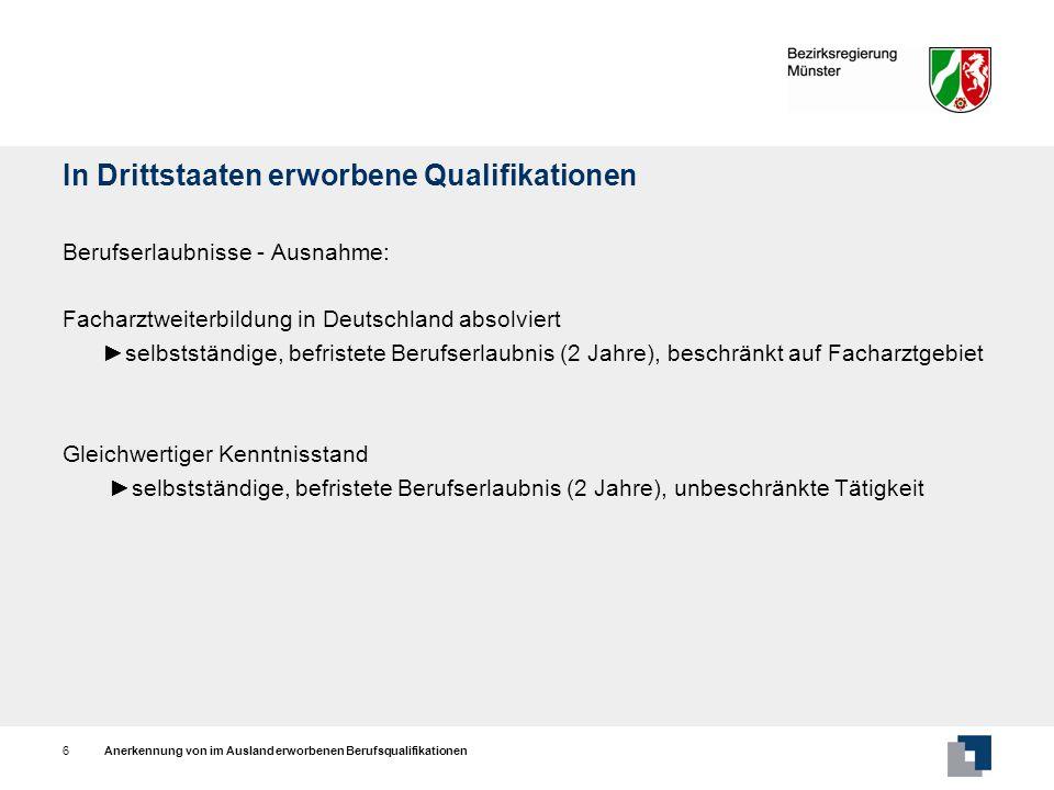 Anerkennung von im Ausland erworbenen Berufsqualifikationen6 In Drittstaaten erworbene Qualifikationen Berufserlaubnisse - Ausnahme: Facharztweiterbil