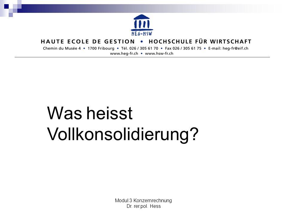 Modul 3 Konzernrechnung Dr. rer.pol. Hess Was heisst Vollkonsolidierung?