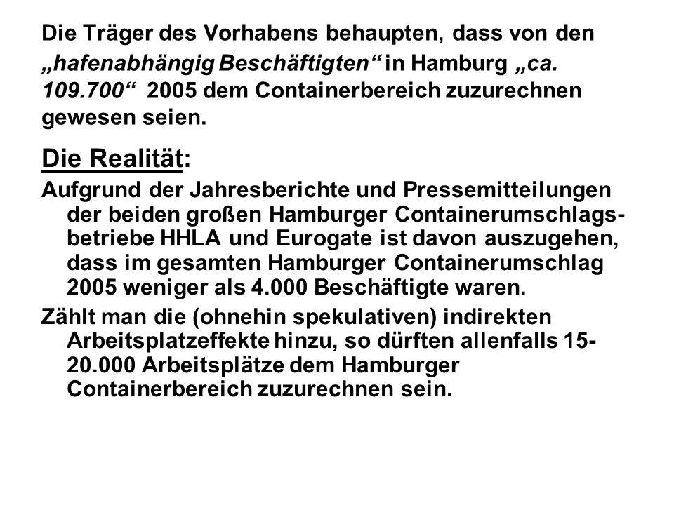 Die Träger des Vorhabens behaupten, dass von den hafenabhängig Beschäftigten in Hamburg ca. 109.700 2005 dem Containerbereich zuzurechnen gewesen seie