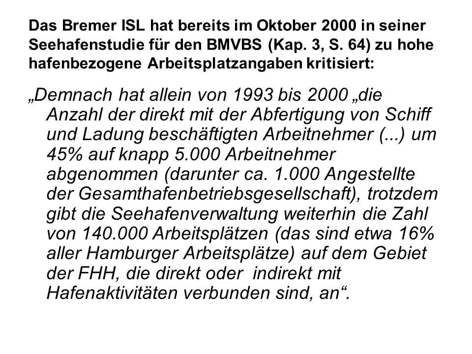 Das Bremer ISL hat bereits im Oktober 2000 in seiner Seehafenstudie für den BMVBS (Kap. 3, S. 64) zu hohe hafenbezogene Arbeitsplatzangaben kritisiert