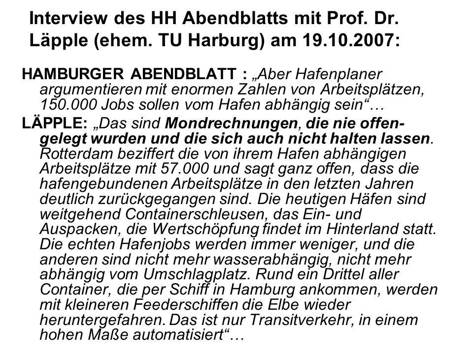 Interview des HH Abendblatts mit Prof. Dr. Läpple (ehem. TU Harburg) am 19.10.2007: HAMBURGER ABENDBLATT : Aber Hafenplaner argumentieren mit enormen