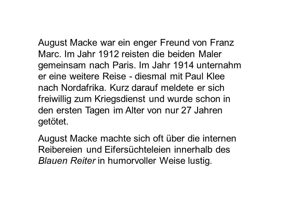 August Macke war ein enger Freund von Franz Marc. Im Jahr 1912 reisten die beiden Maler gemeinsam nach Paris. Im Jahr 1914 unternahm er eine weitere R