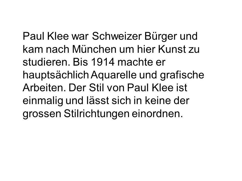 Paul Klee war Schweizer Bürger und kam nach München um hier Kunst zu studieren. Bis 1914 machte er hauptsächlich Aquarelle und grafische Arbeiten. Der
