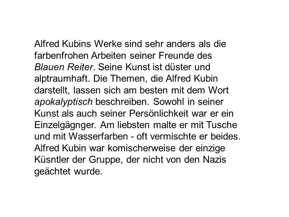 Alfred Kubins Werke sind sehr anders als die farbenfrohen Arbeiten seiner Freunde des Blauen Reiter. Seine Kunst ist düster und alptraumhaft. Die Them