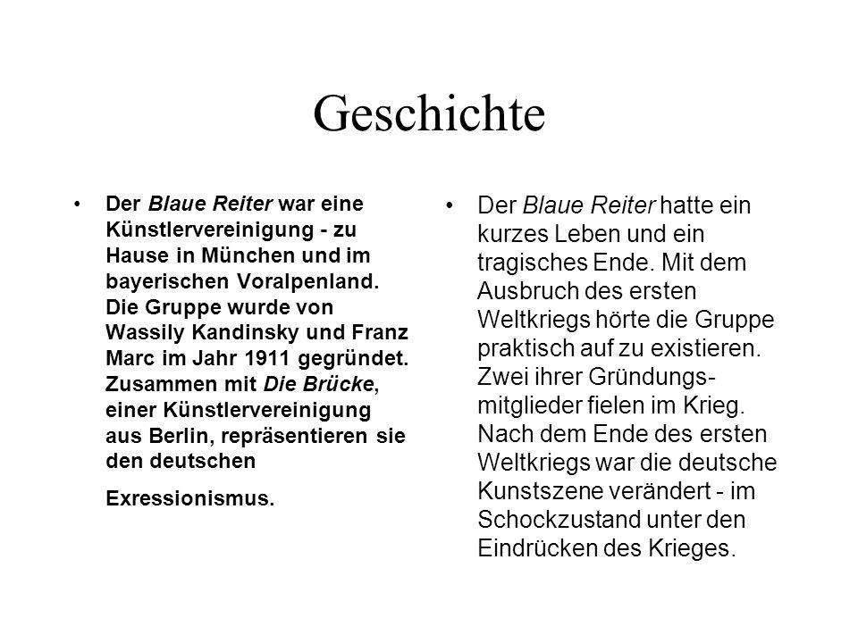 Geschichte Der Blaue Reiter war eine Künstlervereinigung - zu Hause in München und im bayerischen Voralpenland. Die Gruppe wurde von Wassily Kandinsky