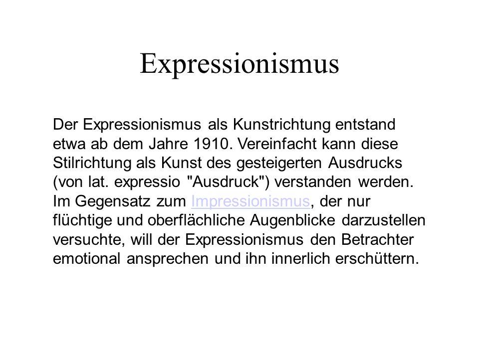 Expressionismus Der Expressionismus als Kunstrichtung entstand etwa ab dem Jahre 1910. Vereinfacht kann diese Stilrichtung als Kunst des gesteigerten