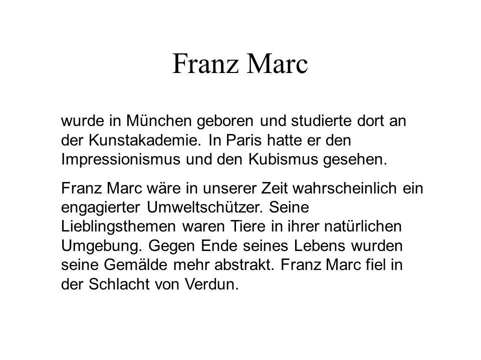 Franz Marc wurde in München geboren und studierte dort an der Kunstakademie. In Paris hatte er den Impressionismus und den Kubismus gesehen. Franz Mar