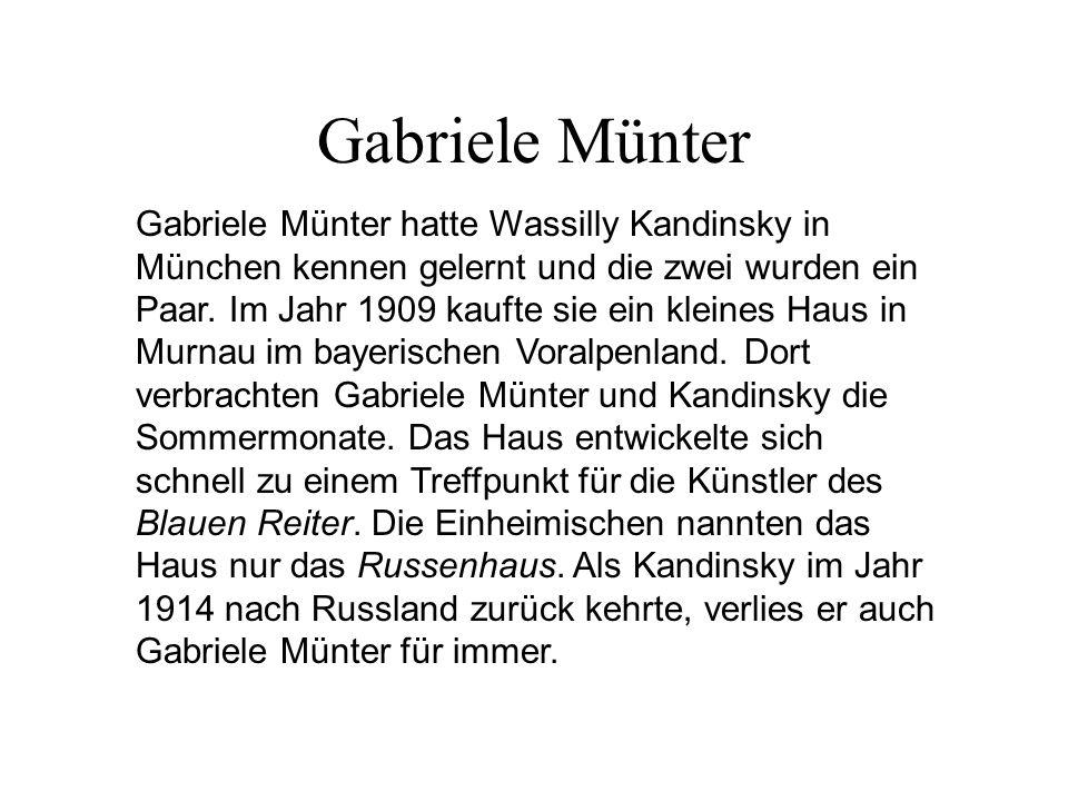 Gabriele Münter Gabriele Münter hatte Wassilly Kandinsky in München kennen gelernt und die zwei wurden ein Paar. Im Jahr 1909 kaufte sie ein kleines H