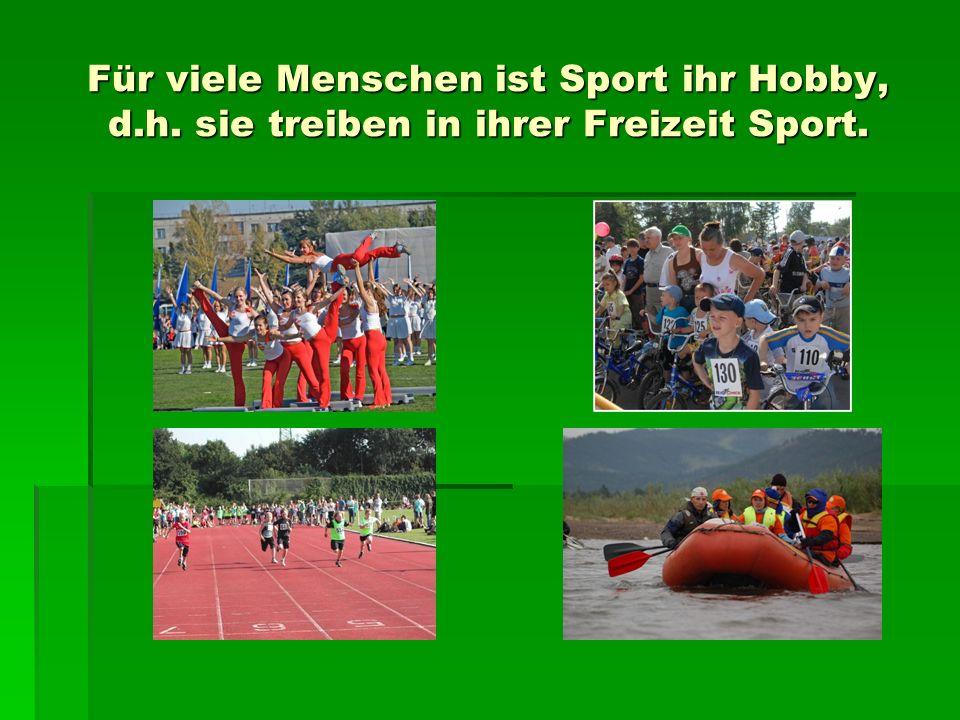 Für viele Menschen ist Sport ihr Hobby, d.h. sie treiben in ihrer Freizeit Sport.