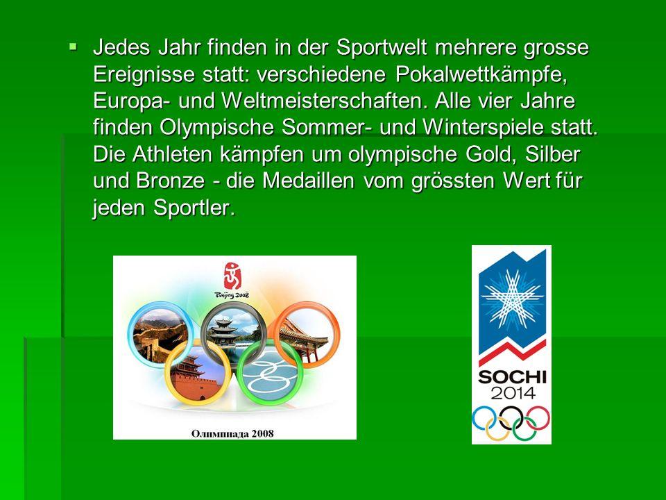 Jedes Jahr finden in der Sportwelt mehrere grosse Ereignisse statt: verschiedene Pokalwettkämpfe, Europa- und Weltmeisterschaften. Alle vier Jahre fin