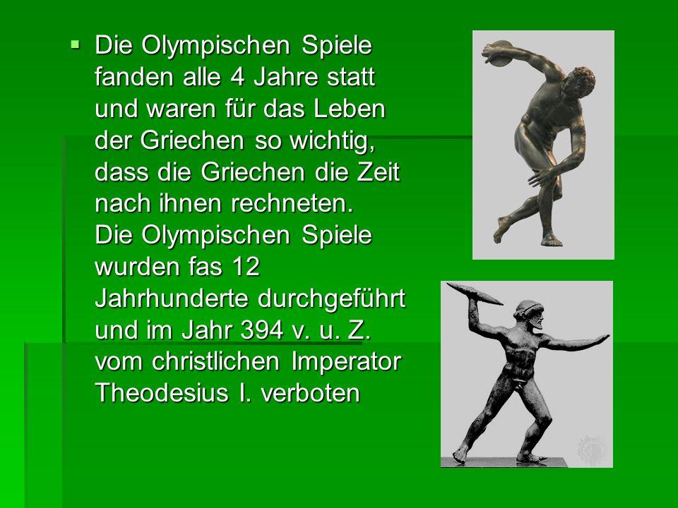 Die Olympischen Spiele fanden alle 4 Jahre statt und waren für das Leben der Griechen so wichtig, dass die Griechen die Zeit nach ihnen rechneten. Die