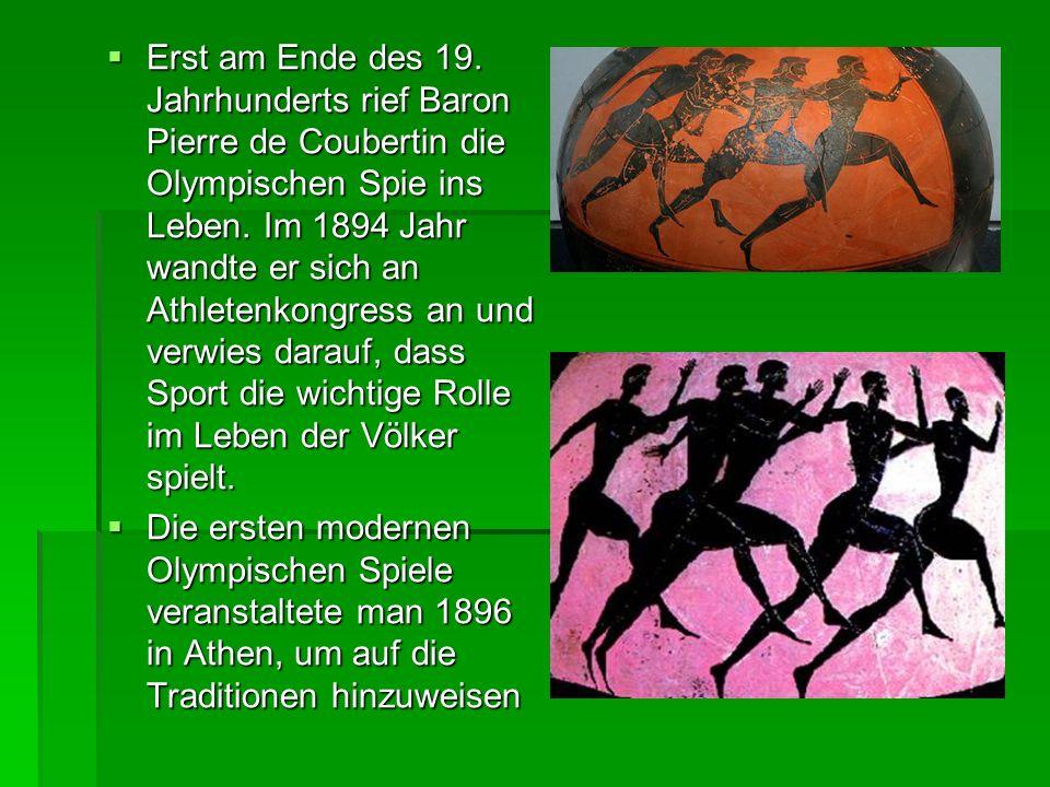 Erst am Ende des 19. Jahrhunderts rief Baron Pierre de Coubertin die Olympischen Spie ins Leben. Im 1894 Jahr wandte er sich an Athletenkongress an un