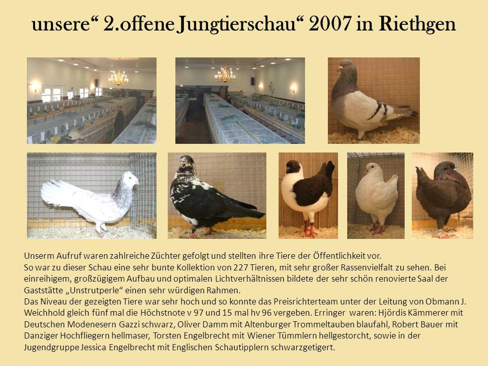 unsere 2.offene Jungtierschau 2007 in Riethgen Unserm Aufruf waren zahlreiche Züchter gefolgt und stellten ihre Tiere der Öffentlichkeit vor. So war z