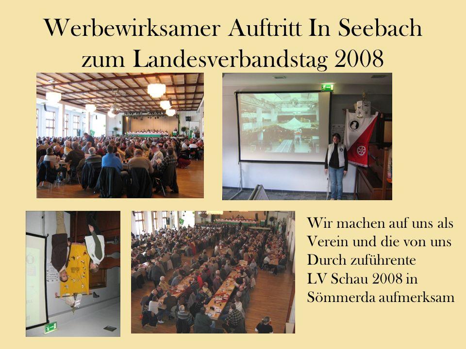 Werbewirksamer Auftritt In Seebach zum Landesverbandstag 2008 Wir machen auf uns als Verein und die von uns Durch zuführente LV Schau 2008 in Sömmerda