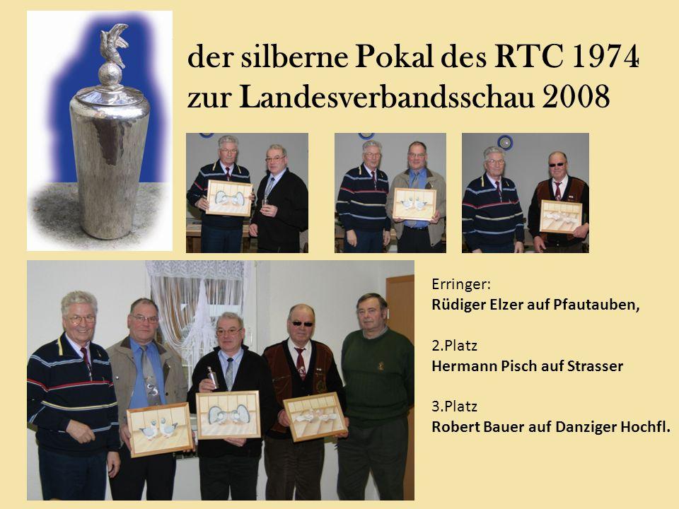 der silberne Pokal des RTC 1974 zur Landesverbandsschau 2008 Erringer: Rüdiger Elzer auf Pfautauben, 2.Platz Hermann Pisch auf Strasser 3.Platz Robert