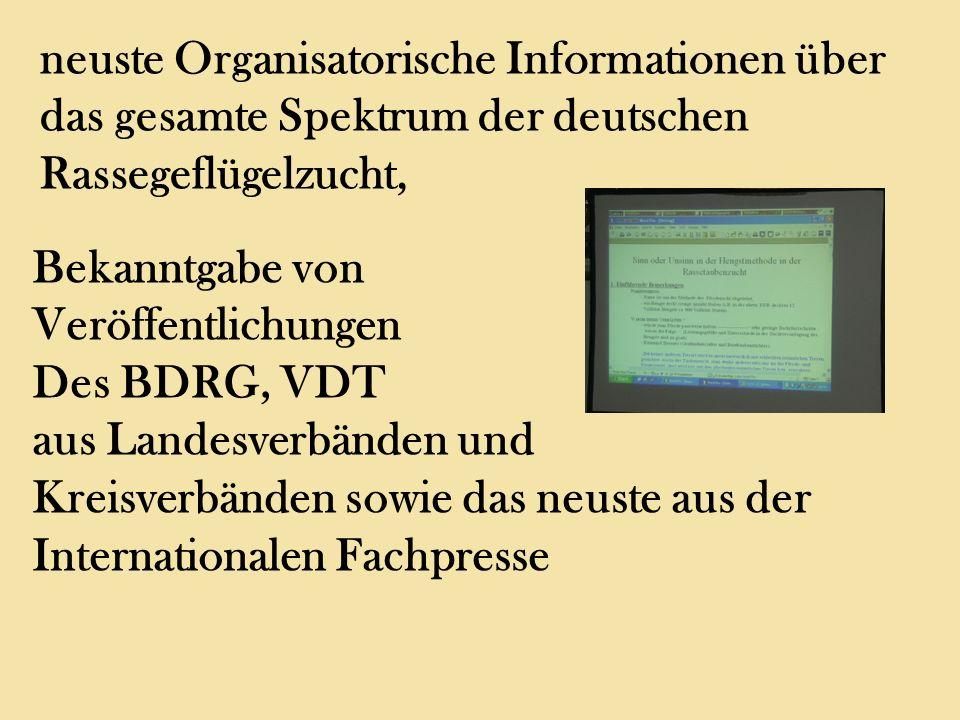 neuste Organisatorische Informationen über das gesamte Spektrum der deutschen Rassegeflügelzucht, Bekanntgabe von Veröffentlichungen Des BDRG, VDT aus