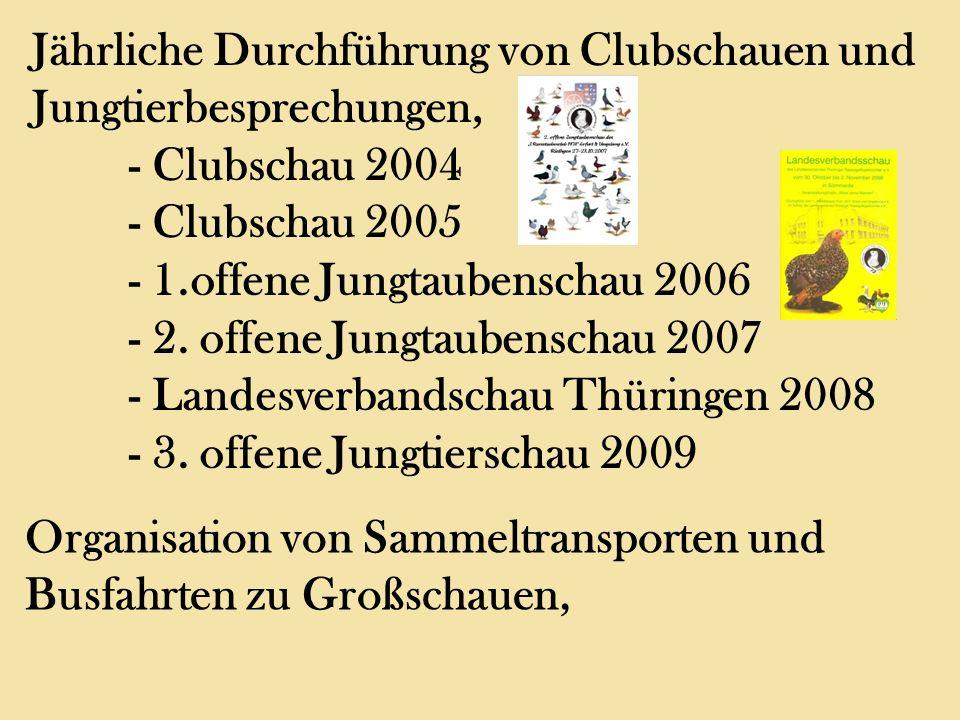 Jährliche Durchführung von Clubschauen und Jungtierbesprechungen, - Clubschau 2004 - Clubschau 2005 - 1.offene Jungtaubenschau 2006 - 2. offene Jungta