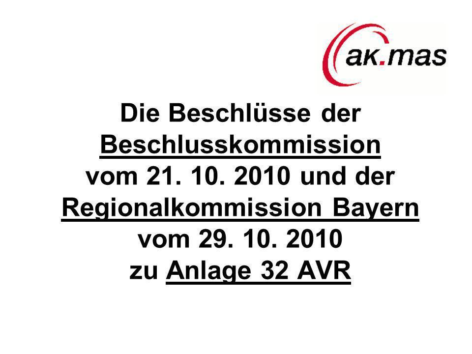 Die Beschlüsse der Beschlusskommission vom 21. 10. 2010 und der Regionalkommission Bayern vom 29. 10. 2010 zu Anlage 32 AVR