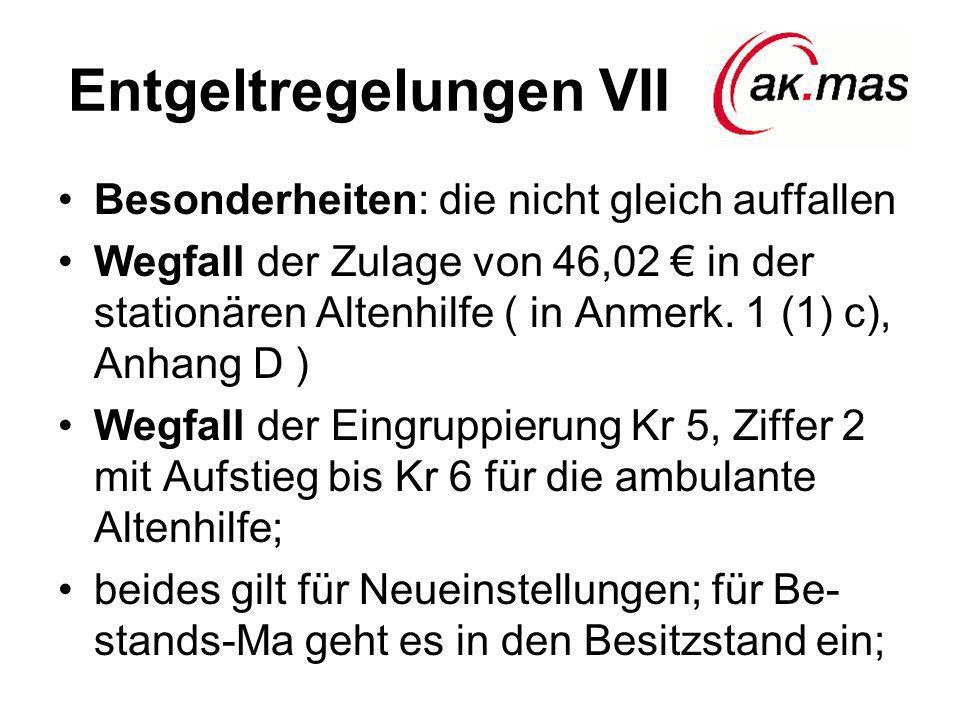 Entgeltregelungen VII Besonderheiten: die nicht gleich auffallen Wegfall der Zulage von 46,02 in der stationären Altenhilfe ( in Anmerk. 1 (1) c), Anh
