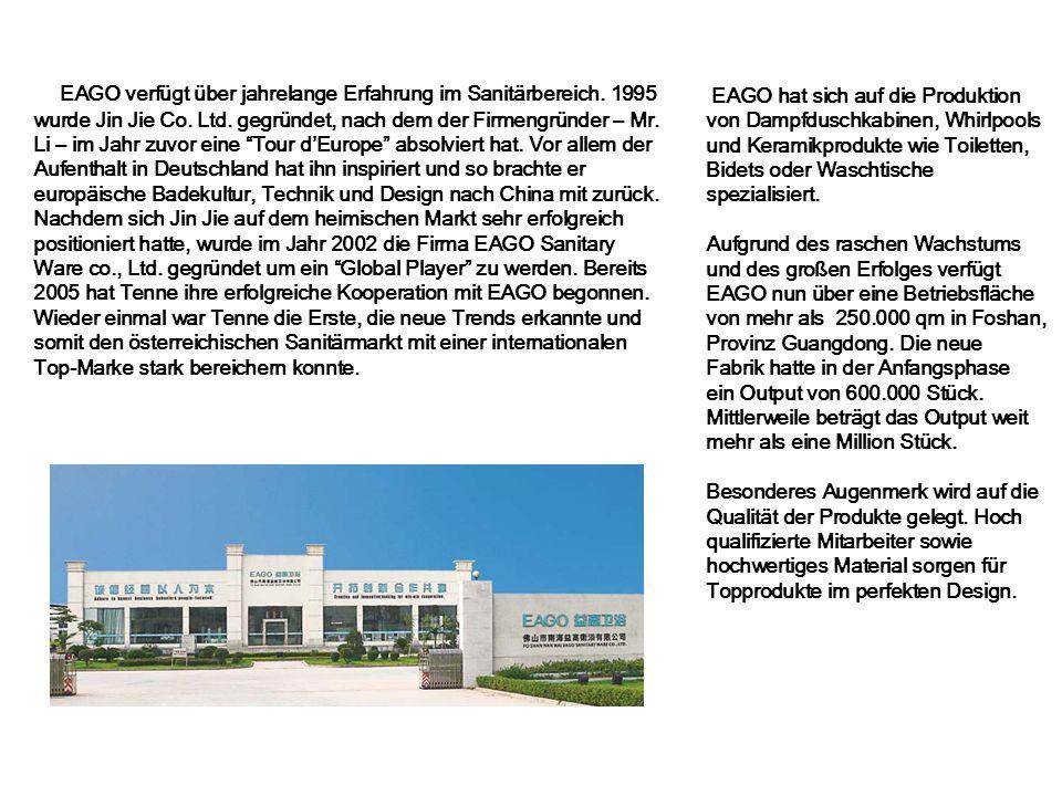 EAGO verfügt über jahrelange Erfahrung im Sanitärbereich. 1995 wurde Jin Jie Co. Ltd. gegründet, nach dem der Firmengründer – Mr. Li – im Jahr zuvor e