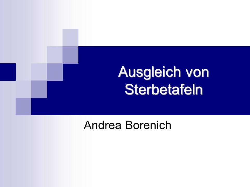 Ausgleich von Sterbetafeln Andrea Borenich