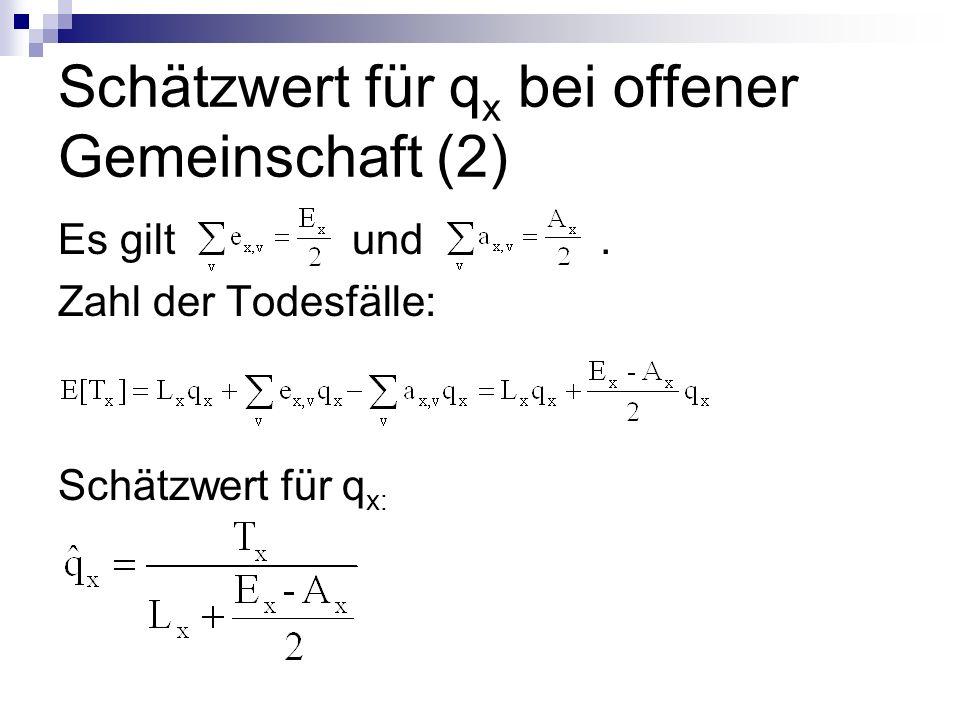 Schätzwert für q x bei offener Gemeinschaft (2) Es gilt und. Zahl der Todesfälle: Schätzwert für q x: