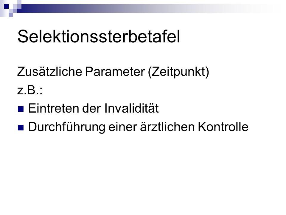 Selektionssterbetafel Zusätzliche Parameter (Zeitpunkt) z.B.: Eintreten der Invalidität Durchführung einer ärztlichen Kontrolle