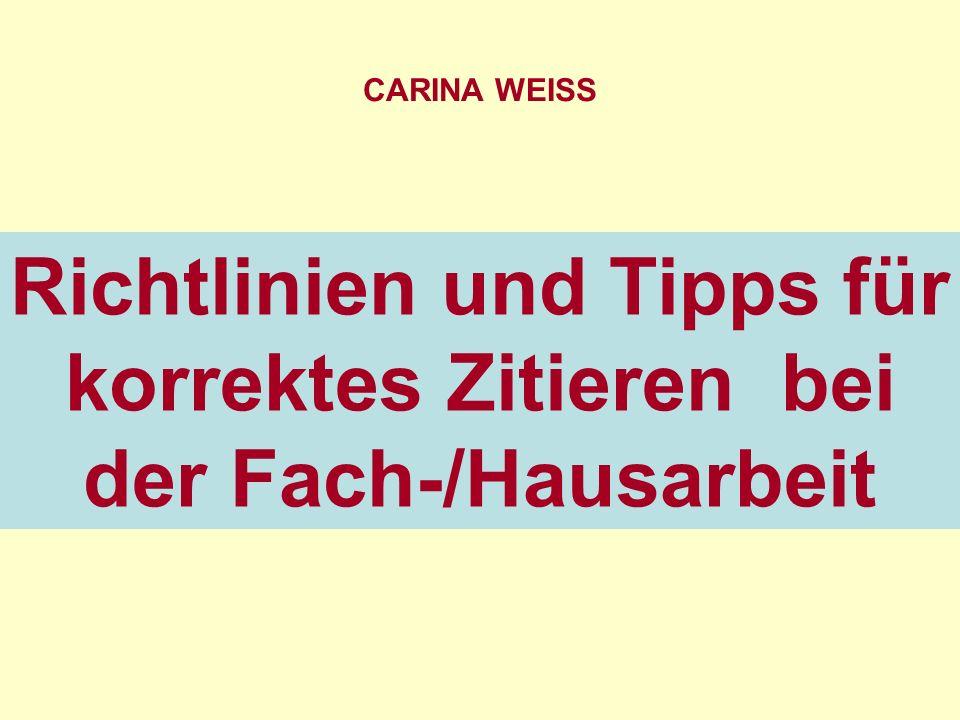Richtlinien und Tipps für korrektes Zitieren bei der Fach-/Hausarbeit CARINA WEISS