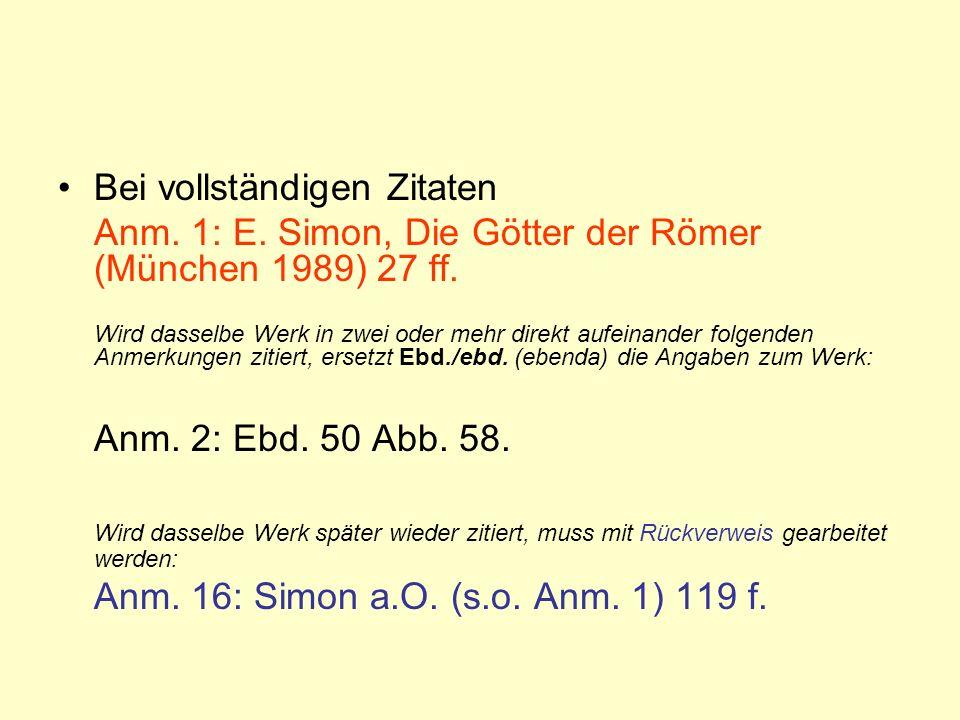 Bei vollständigen Zitaten Anm. 1: E. Simon, Die Götter der Römer (München 1989) 27 ff. Wird dasselbe Werk in zwei oder mehr direkt aufeinander folgend