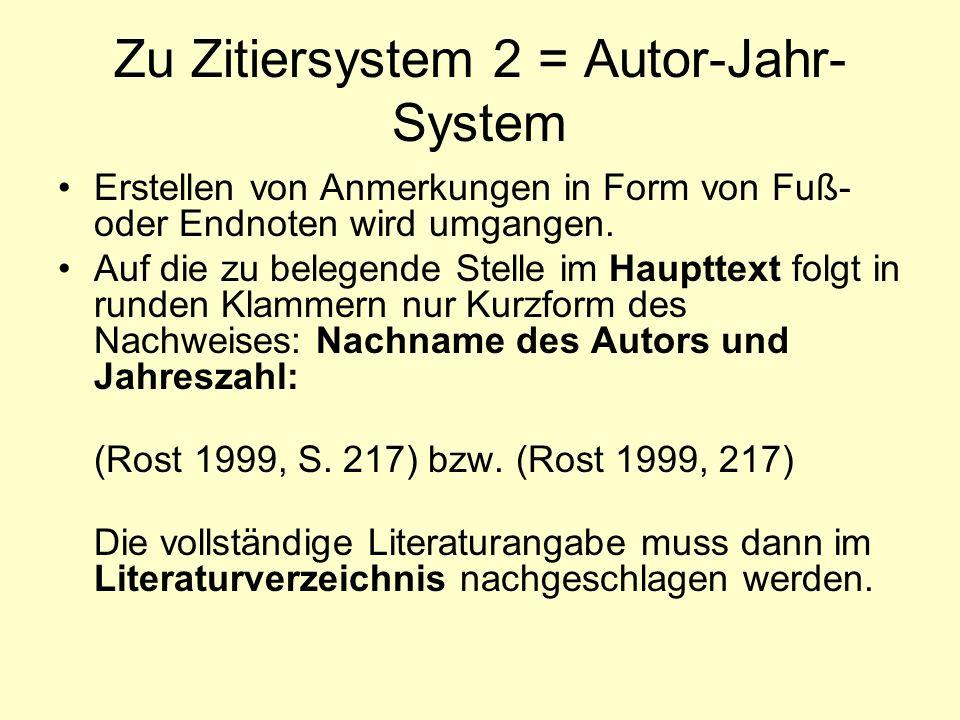 Zu Zitiersystem 2 = Autor-Jahr- System Erstellen von Anmerkungen in Form von Fuß- oder Endnoten wird umgangen. Auf die zu belegende Stelle im Haupttex