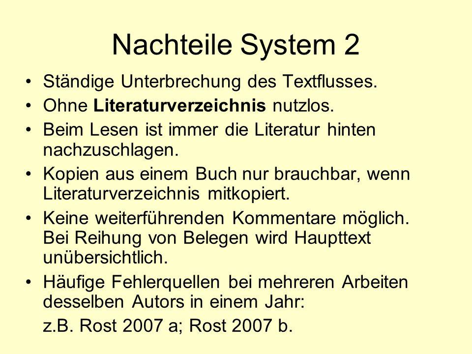 Nachteile System 2 Ständige Unterbrechung des Textflusses. Ohne Literaturverzeichnis nutzlos. Beim Lesen ist immer die Literatur hinten nachzuschlagen
