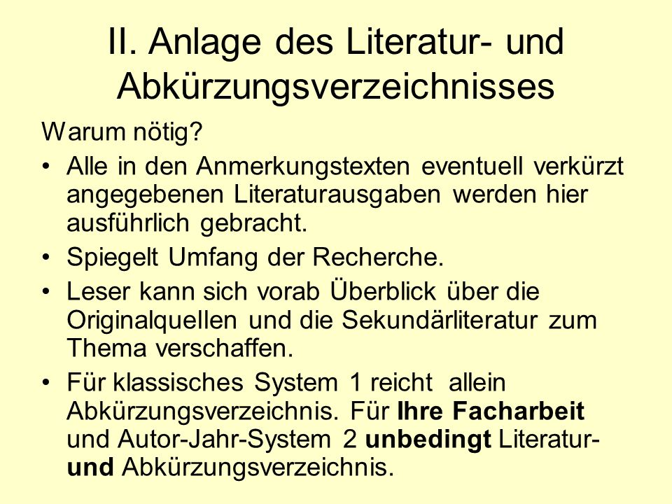 II. Anlage des Literatur- und Abkürzungsverzeichnisses Warum nötig? Alle in den Anmerkungstexten eventuell verkürzt angegebenen Literaturausgaben werd