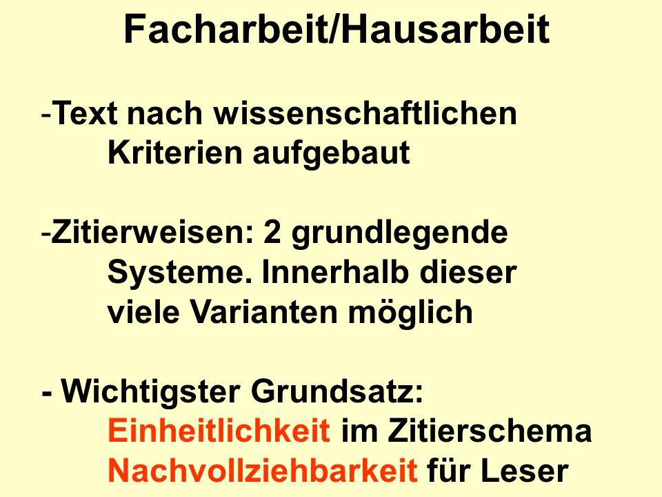 Facharbeit/Hausarbeit -Text nach wissenschaftlichen Kriterien aufgebaut -Zitierweisen: 2 grundlegende Systeme. Innerhalb dieser viele Varianten möglic