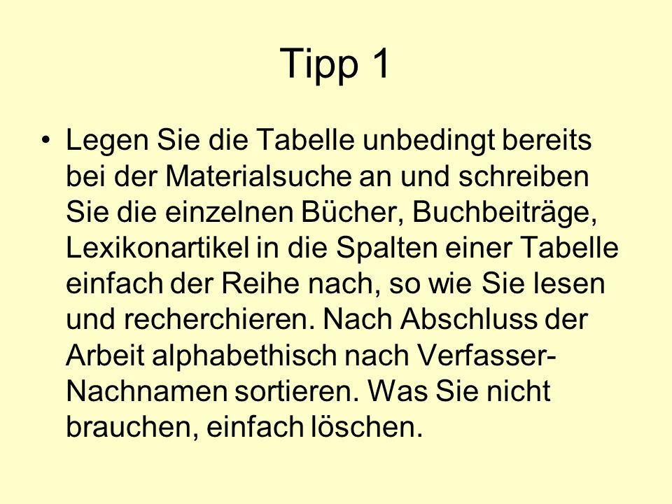Tipp 1 Legen Sie die Tabelle unbedingt bereits bei der Materialsuche an und schreiben Sie die einzelnen Bücher, Buchbeiträge, Lexikonartikel in die Sp