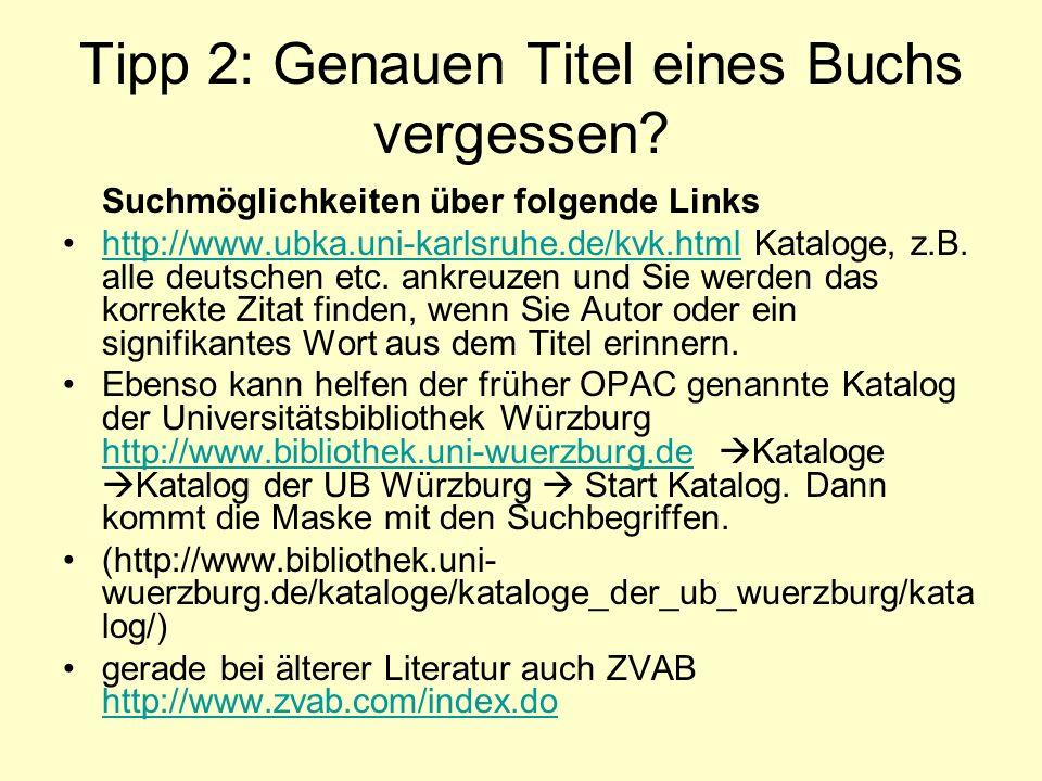 Tipp 2: Genauen Titel eines Buchs vergessen? Suchmöglichkeiten über folgende Links http://www.ubka.uni-karlsruhe.de/kvk.html Kataloge, z.B. alle deuts
