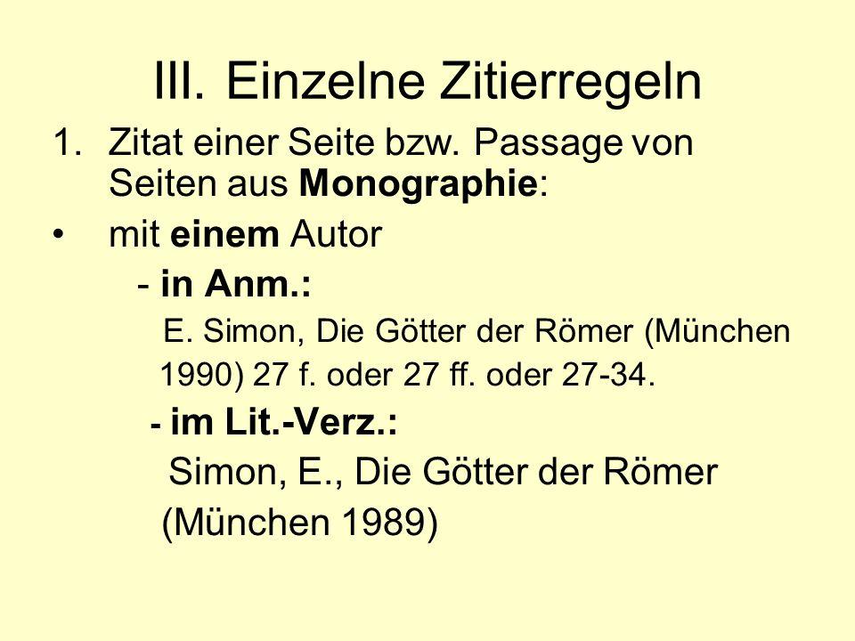 III. Einzelne Zitierregeln 1.Zitat einer Seite bzw. Passage von Seiten aus Monographie: mit einem Autor - in Anm.: E. Simon, Die Götter der Römer (Mün