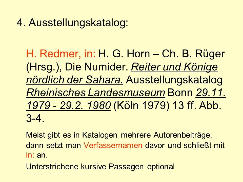 4. Ausstellungskatalog: H. Redmer, in: H. G. Horn – Ch. B. Rüger (Hrsg.), Die Numider. Reiter und Könige nördlich der Sahara. Ausstellungskatalog Rhei