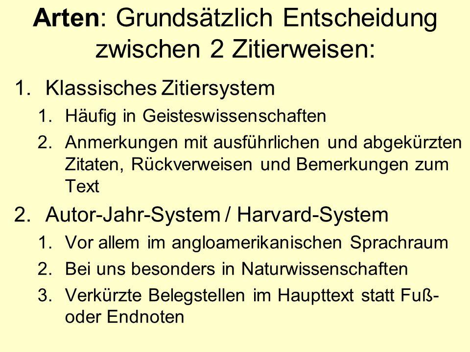 Arten: Grundsätzlich Entscheidung zwischen 2 Zitierweisen: 1.Klassisches Zitiersystem 1.Häufig in Geisteswissenschaften 2.Anmerkungen mit ausführliche