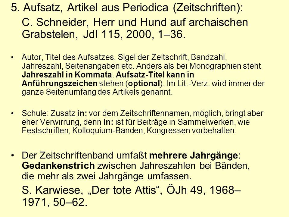 5. Aufsatz, Artikel aus Periodica (Zeitschriften): C. Schneider, Herr und Hund auf archaischen Grabstelen, JdI 115, 2000, 1–36. Autor, Titel des Aufsa