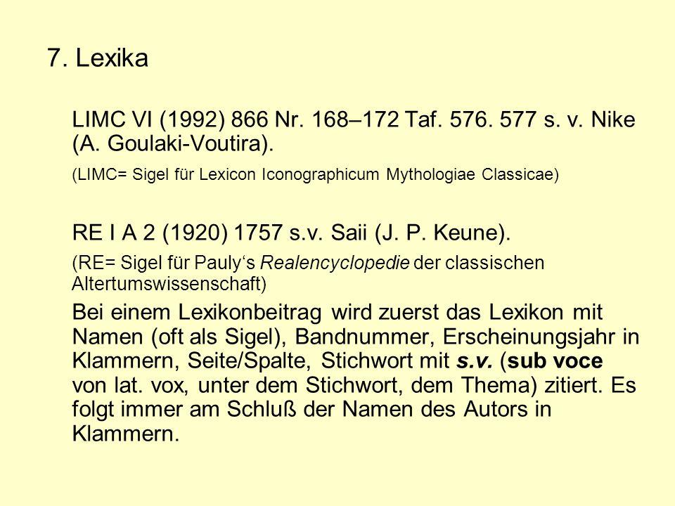 7. Lexika LIMC VI (1992) 866 Nr. 168–172 Taf. 576. 577 s. v. Nike (A. Goulaki-Voutira). (LIMC= Sigel für Lexicon Iconographicum Mythologiae Classicae)