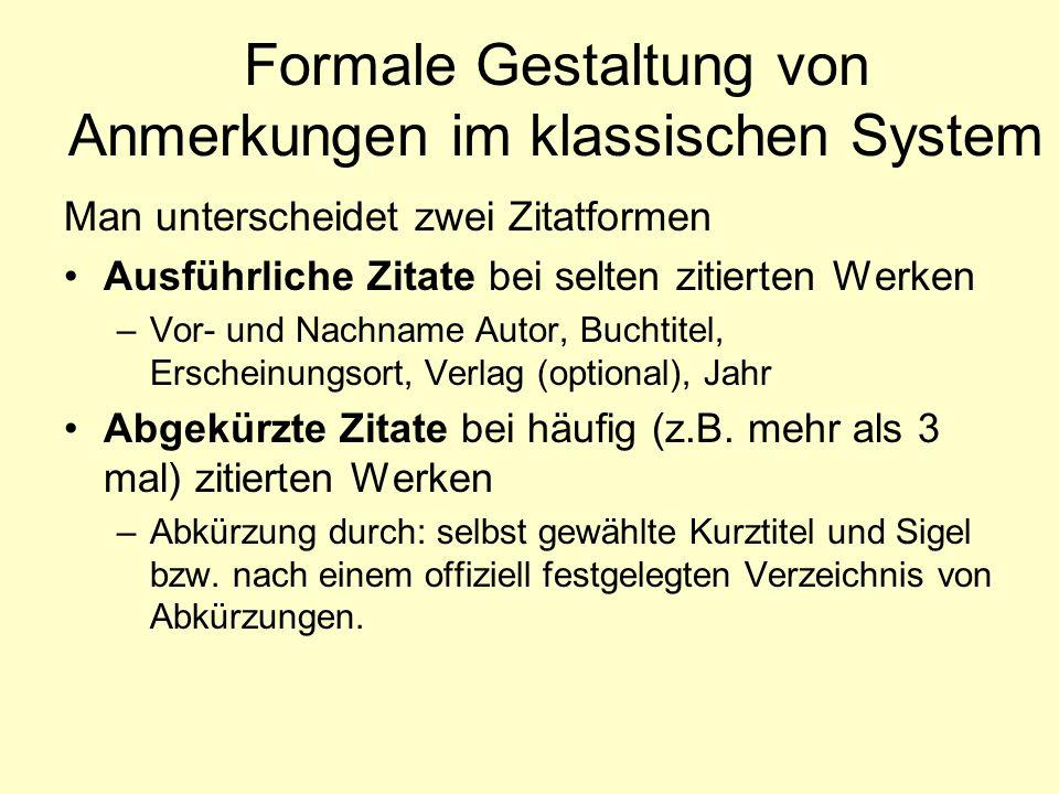 Formale Gestaltung von Anmerkungen im klassischen System Man unterscheidet zwei Zitatformen Ausführliche Zitate bei selten zitierten Werken –Vor- und