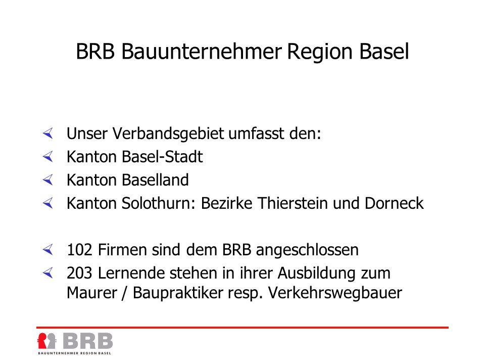 BRB Bauunternehmer Region Basel Unser Verbandsgebiet umfasst den: Kanton Basel-Stadt Kanton Baselland Kanton Solothurn: Bezirke Thierstein und Dorneck 102 Firmen sind dem BRB angeschlossen 203 Lernende stehen in ihrer Ausbildung zum Maurer / Baupraktiker resp.